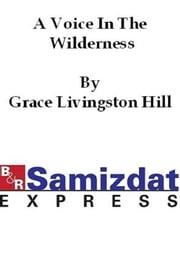A Voice in the Wilderness: A Novel ebook by Grace Livingston Hill