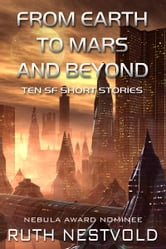 From Earth to Mars and Beyond - Ten Science Fiction Short Stories ebook by Ruth Nestvold