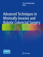 Advanced Techniques in Minimally Invasive and Robotic Colorectal Surgery ebook by Ovunc Bardakcioglu