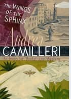 The Wings of the Sphinx: An Inspector Montalbano Novel 11 ebook by Andrea Camilleri