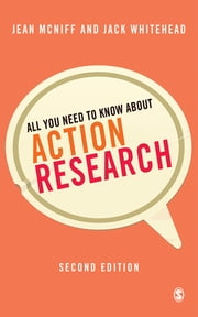 All You Need to Know About Action Research ebook by Jean McNiff,Dr A Jack Whitehead