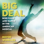 Big Deal - Bob Fosse and Dance in the American Musical audiobook by Kevin Winkler