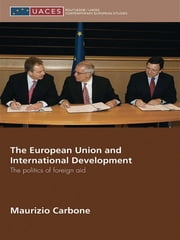 The European Union and International Development - The Politics of Foreign Aid ebook by Maurizio Carbone