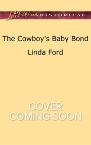 The Cowboy's Baby Bond ebook by Linda Ford