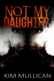 Not My Daughter ebook by Kim Mullican