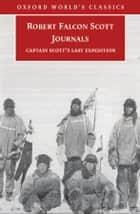 Journals: Captain Scott's Last Expedition ebook by Robert Falcon Scott,Max Jones