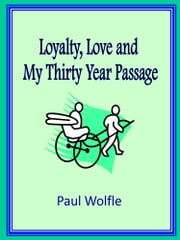 Loyalty, Love and My Thirty Year Passage ebook by Paul Wolfle
