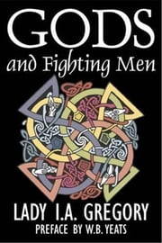 Gods And Fighting Men ebook by Lady I. A. Gregory