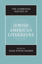 The Cambridge History of Jewish American Literature ebook by Wirth-Nesher, Hana