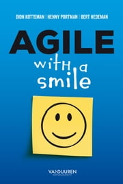 Agile with a smile ebook by Dion Kotteman, Henny Portman, Bert Hedeman