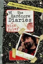Hardcore Diaries ebook by Mick Foley