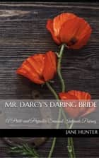 Mr. Darcy's Daring Bride: A Pride and Prejudice Sensual Intimate Duo - Mr. Darcy's Daring Bride, #3 ebook by Jane Hunter