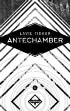 Antechamber - Eufemia n. 1 ebook by Lavie Tidhar
