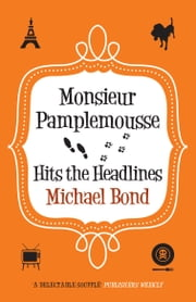 Monsieur Pamplemousse Hits the Headlines ebook by Michael Bond