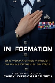 In Formation - One Womans Rise Through the Ranks of the U.S. Air Force ebook by Cheryl Dietrich