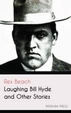 Laughing Bill Hyde and Other Stories ebook by Rex Beach
