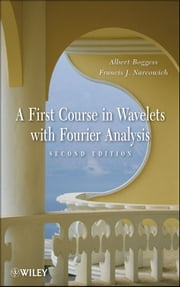 A First Course in Wavelets with Fourier Analysis ebook by Albert Boggess,Francis J. Narcowich