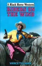 Riders on The Wind ebook by Vance Tillman