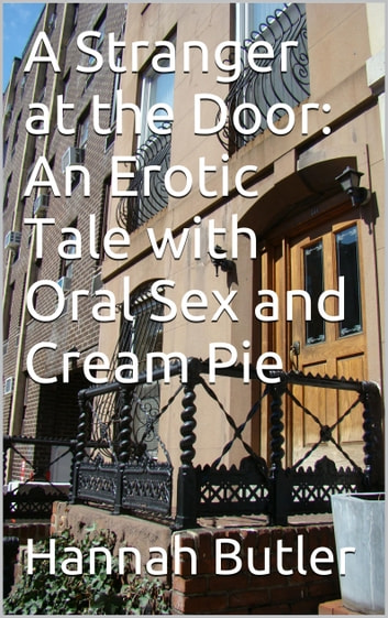 A Stranger at the Door: An Erotic Tale with Oral Sex and Cream Pie ebook by Hannah Butler