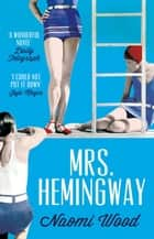 Mrs. Hemingway - A Richard and Judy Book Club Selection ebook by Naomi Wood
