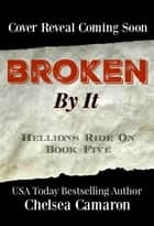 Broken by It - Hellions Motorcycle Club ebook by Chelsea Camaron