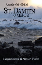 St. Damien of Molokai - Apostle of the Exiled ebook by Margaret Bunson,Matthew Bunson