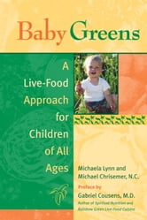 Baby Greens - A Live-Food Approach for Children of All Ages ebook by Michaela Lynn,Michael Chrisemer,Gabriel Cousens