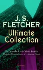 J. S. FLETCHER Ultimate Collection: 20+ Novels & 44 Crime Stories: Mysteries, Detective Stories & Historical Novels (Illustrated) - Paul Campenhaye Criminology Series, The Middle Temple Murder, Dead Men's Money, The Paradise Mystery, The Borough Treasurer, The Root of All Evil, Mistress Spitfire, The Solution of a Mystery… ebook by J. S. Fletcher, J. Ayton Symington, Robert Baden-Powell