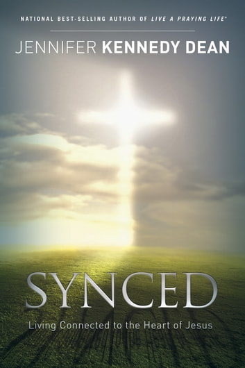 Synced - Living Connected to the Heart of Jesus ebook by Jennifer Kennedy Dean