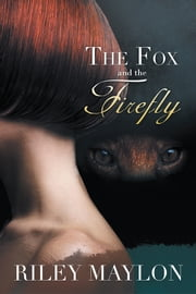 The Fox and the Firefly ebook by Riley Maylon