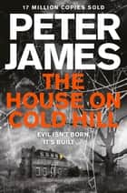 The House on Cold Hill: The House on Cold Hill Book 1 ebook by Peter James