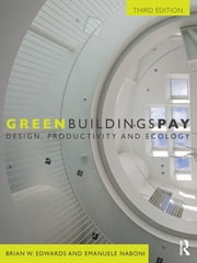Green Buildings Pay - Design, Productivity and Ecology ebook by Brian W. Edwards,Emanuele Naboni