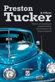 Preston Tucker & Others - Tales of brilliant automotive innovators & innovations ebook by Arvid Linde