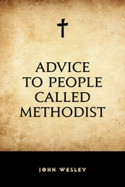 Advice to People Called Methodist ebook by John Wesley