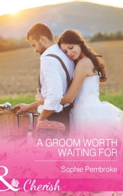 A Groom Worth Waiting For (Mills & Boon Cherish) ebook by Sophie Pembroke