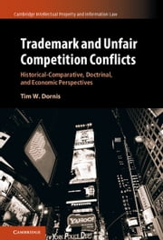 Trademark and Unfair Competition Conflicts - Historical-Comparative, Doctrinal, and Economic Perspectives ebook by Tim W. Dornis