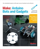 Make: Arduino Bots and Gadgets - Six Embedded Projects with Open Source Hardware and Software ebook by Tero Karvinen,Kimmo Karvinen
