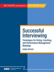 Successful Interviewing: Techniques for Hiring, Coaching, and Performance Management Meetings - EBook Edition ebook by Diane ARTHUR
