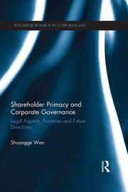 Shareholder Primacy and Corporate Governance - Legal Aspects, Practices and Future Directions ebook by Shuangge Wen