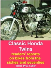 Classic Honda Twins: Riders' reports on sixties and seventies motorcycles ebook by Al Culler