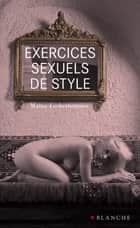 Exercices sexuels de style ebook by Maina Lecherbonnier, Florence Dugas