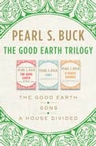 The Good Earth Trilogy - The Good Earth, Sons, and A House Divided eBook von Pearl S. Buck