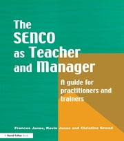 The Special Needs Coordinator as Teacher and Manager - A Guide for Practitioners and Trainers ebook by Frances Jones,Kevin Jones,Christine Szwed