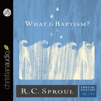 What Is Baptism? audiobook by R.C. Sproul