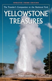 Yellowstone Treasures: The Traveler's Companion to the National Park ebook by Chapple, Janet