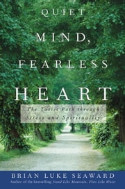 Quiet Mind, Fearless Heart: The Taoist Path Through Stress and Spirituality ebook by Seaward, Brian Luke