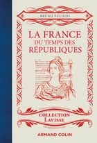 La France du temps des Républiques ebook by Bruno Fuligni