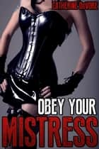 Obey Your Mistress ebook by Catherine DeVore