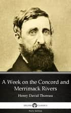 A Week on the Concord and Merrimack Rivers by Henry David Thoreau - Delphi Classics (Illustrated) ebook by Henry David Thoreau, Delphi Classics