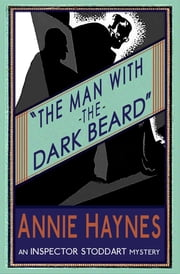 The Man with The Dark Beard - An Inspector Stoddart Mystery ebook by Annie Haynes